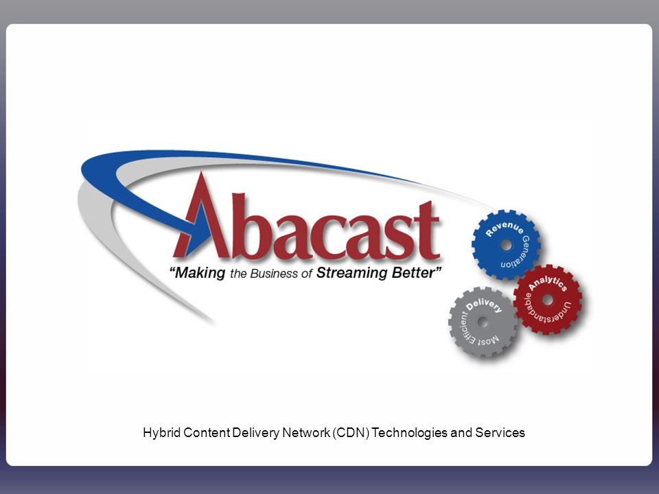 1Abacast - Confidential1 Hybrid Content Delivery Network (CDN) Technologies and Services