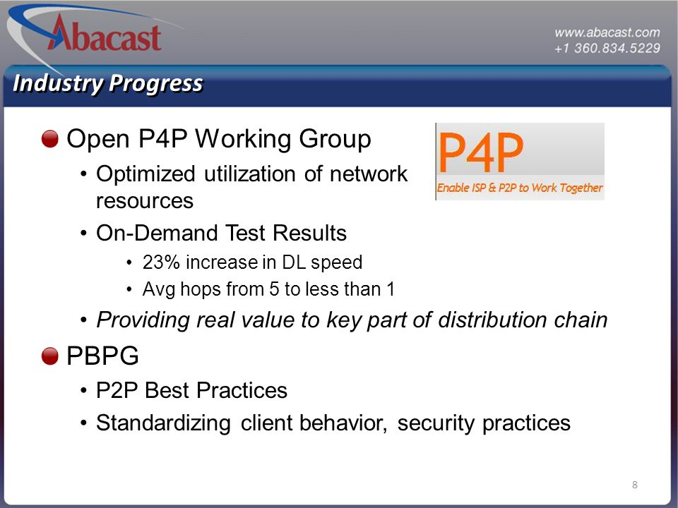 8 Industry Progress Open P4P Working Group Optimized utilization of network resources On-Demand Test Results 23% increase in DL speed Avg hops from 5 to less than 1 Providing real value to key part of distribution chain PBPG P2P Best Practices Standardizing client behavior, security practices
