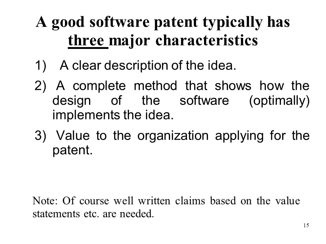 15 A good software patent typically has three major characteristics 1) A clear description of the idea.