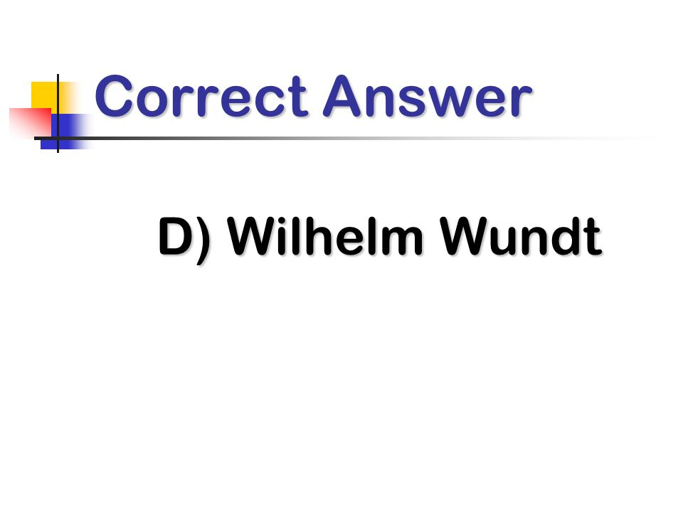 Correct Answer D) Wilhelm Wundt