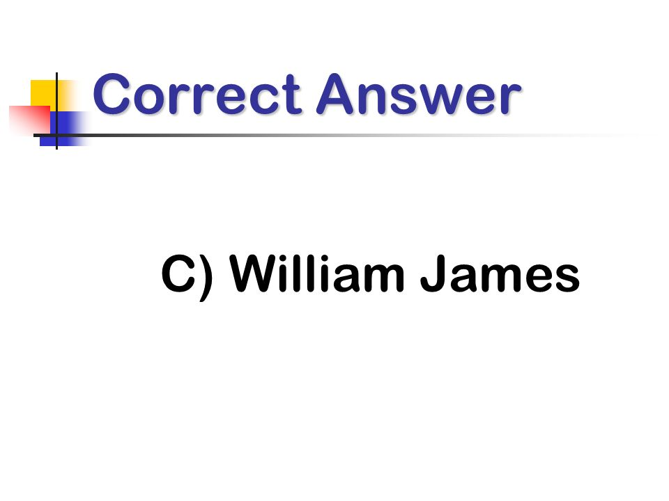 Correct Answer C) William James