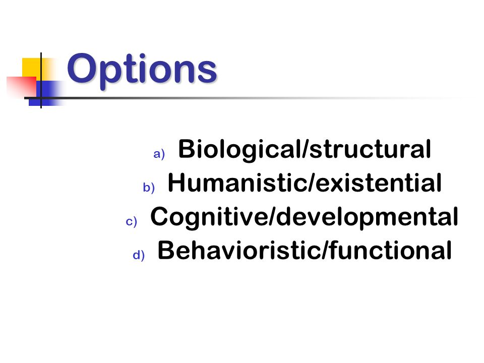 Options a) Biological/structural b) Humanistic/existential c) Cognitive/developmental d) Behavioristic/functional