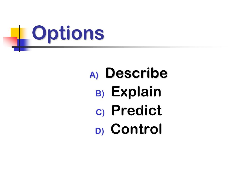 Options A) Describe B) Explain C) Predict D) Control