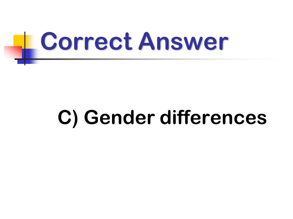 Correct Answer C) Gender differences