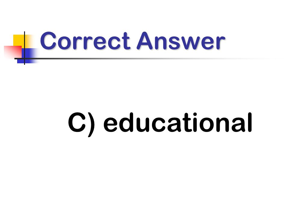 Correct Answer C) educational