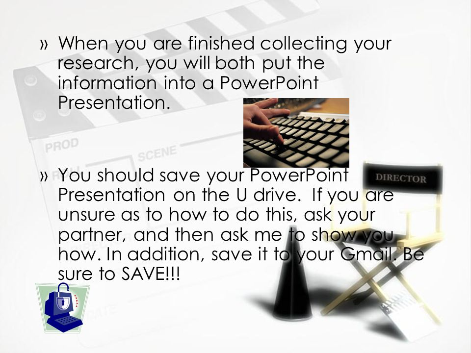 »When you are finished collecting your research, you will both put the information into a PowerPoint Presentation.