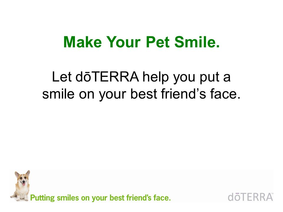 Make Your Pet Smile. Let dōTERRA help you put a smile on your best friends face.