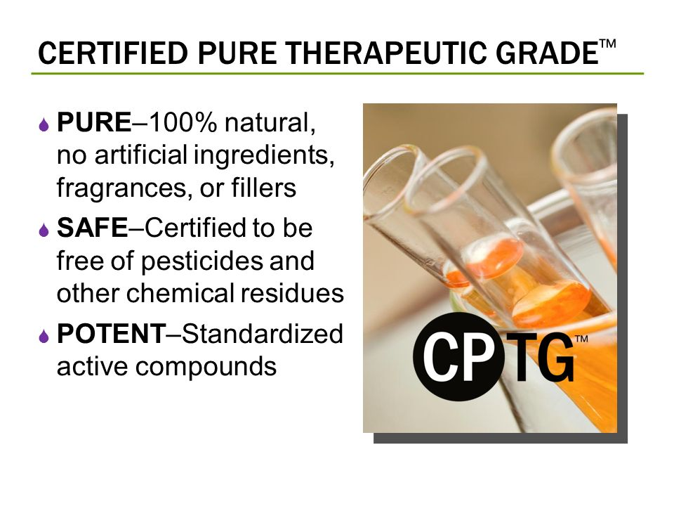 CERTIFIED PURE THERAPEUTIC GRADE PURE–100% natural, no artificial ingredients, fragrances, or fillers SAFE–Certified to be free of pesticides and other chemical residues POTENT–Standardized active compounds