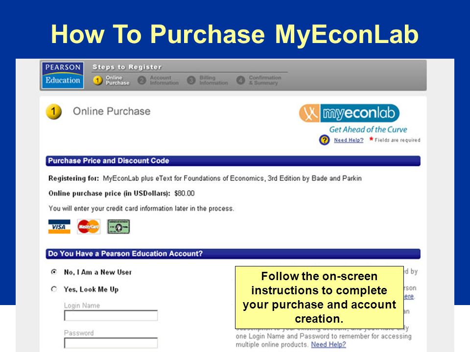 How To Purchase MyEconLab Follow the on-screen instructions to complete your purchase and account creation.