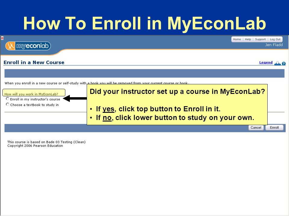 Did your instructor set up a course in MyEconLab. If yes, click top button to Enroll in it.