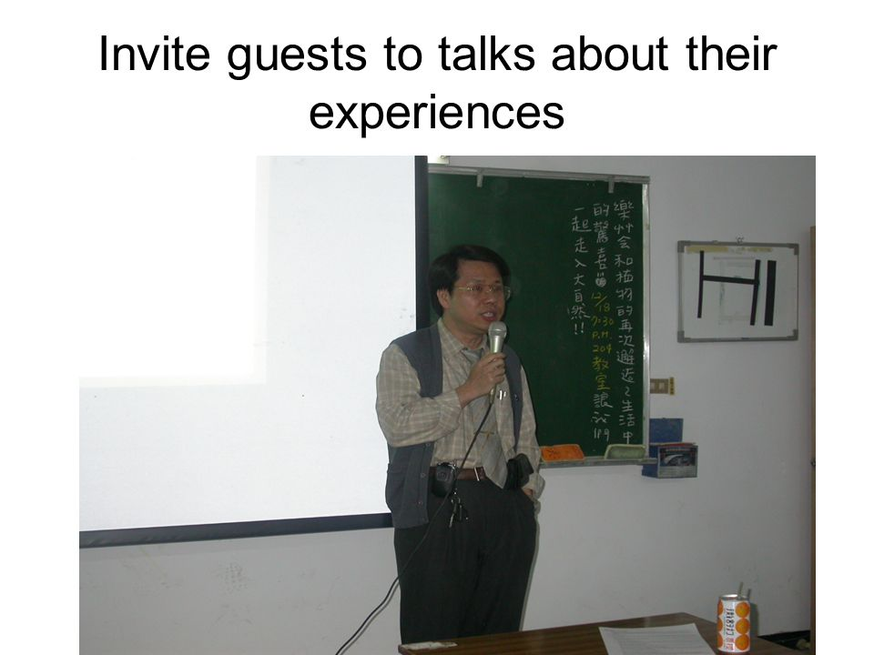 Invite guests to talks about their experiences