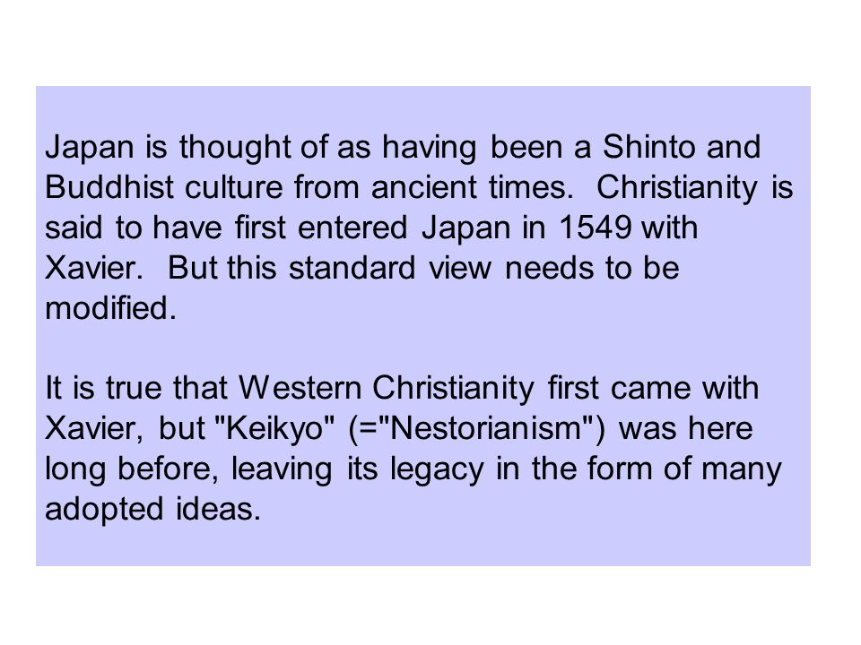 Japan is thought of as having been a Shinto and Buddhist culture from ancient times.