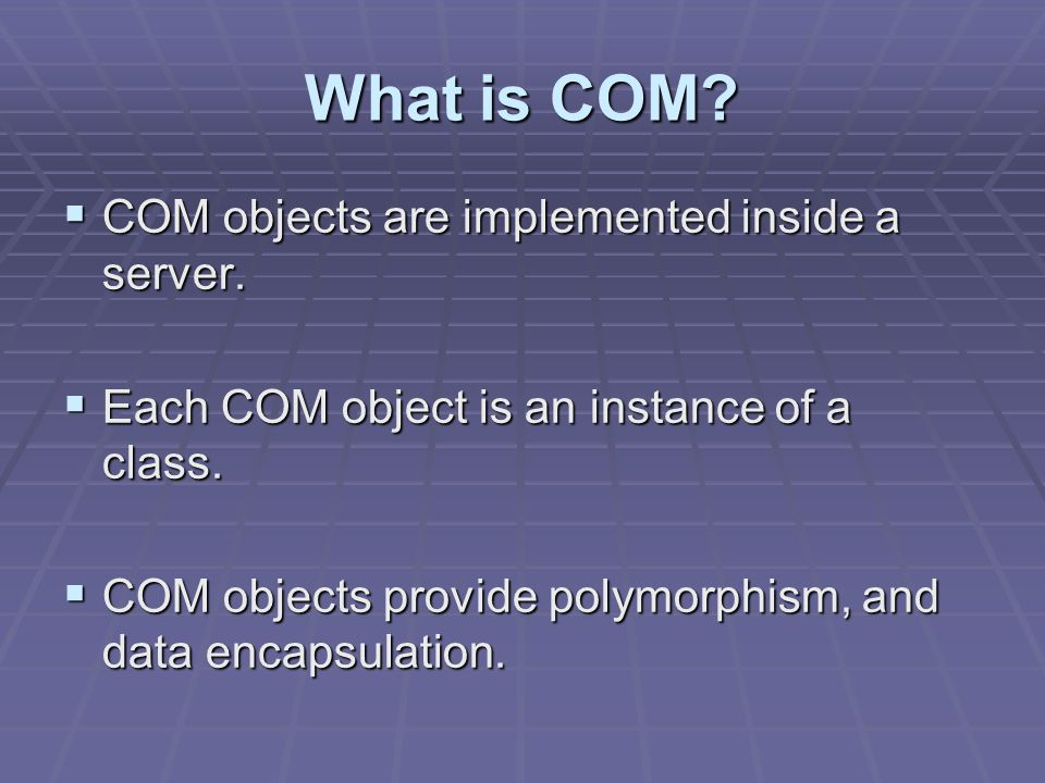 What is COM. COM objects are implemented inside a server.