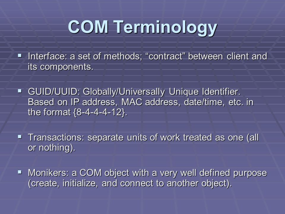 COM Terminology Interface: a set of methods; contract between client and its components.
