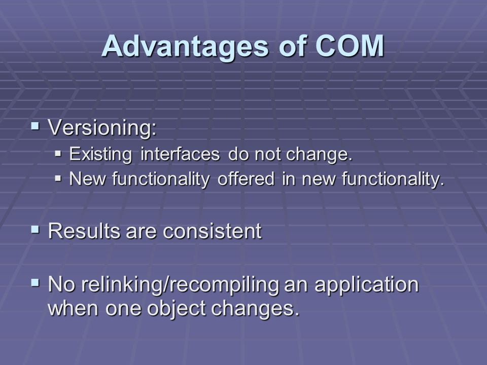 Advantages of COM Versioning: Versioning: Existing interfaces do not change.