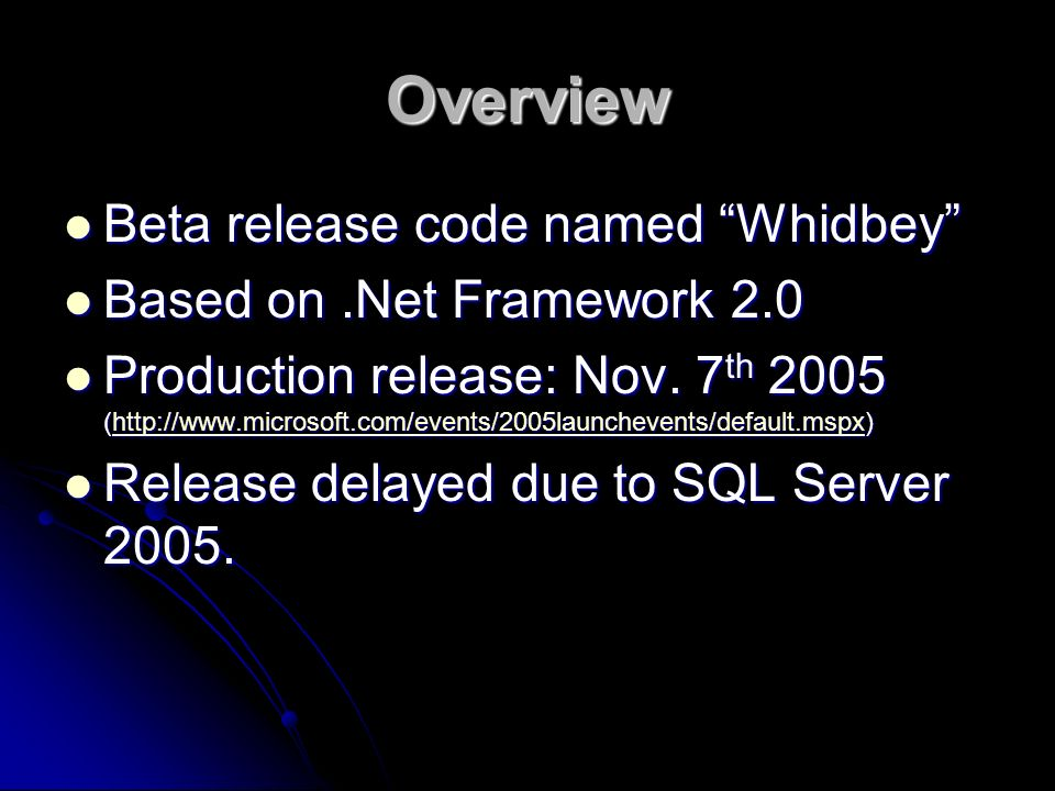 Overview Beta release code named Whidbey Beta release code named Whidbey Based on.Net Framework 2.0 Based on.Net Framework 2.0 Production release: Nov.