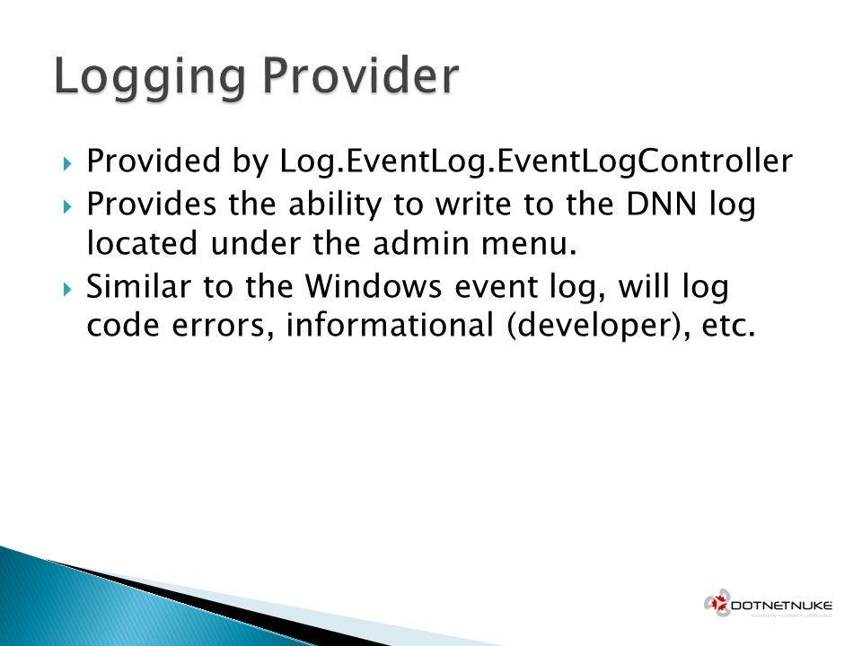 Provided by Log.EventLog.EventLogController Provides the ability to write to the DNN log located under the admin menu.