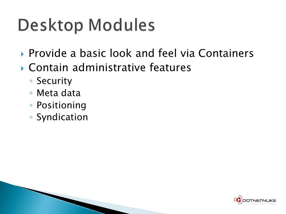 Provide a basic look and feel via Containers Contain administrative features Security Meta data Positioning Syndication