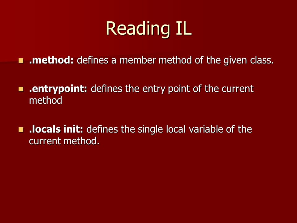 Reading IL.method: defines a member method of the given class..method: defines a member method of the given class..entrypoint: defines the entry point of the current method.entrypoint: defines the entry point of the current method.locals init: defines the single local variable of the current method..locals init: defines the single local variable of the current method.