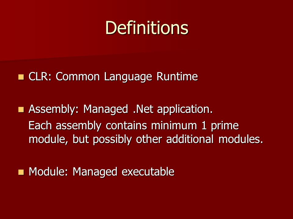 Definitions CLR: Common Language Runtime CLR: Common Language Runtime Assembly: Managed.Net application.