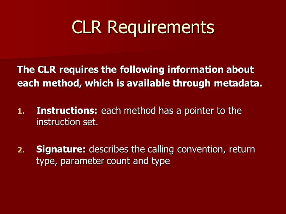 CLR Requirements The CLR requires the following information about each method, which is available through metadata.