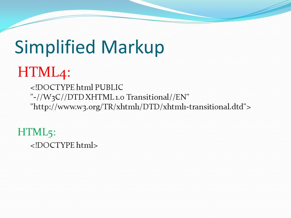 Simplified Markup HTML4: HTML5: