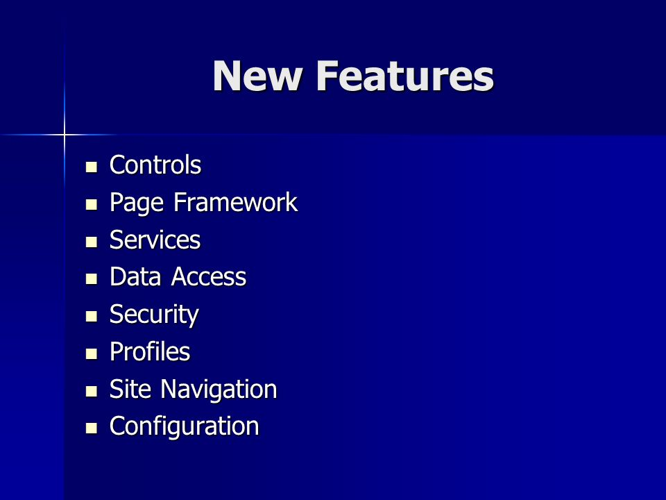 New Features Controls Controls Page Framework Page Framework Services Services Data Access Data Access Security Security Profiles Profiles Site Navigation Site Navigation Configuration Configuration