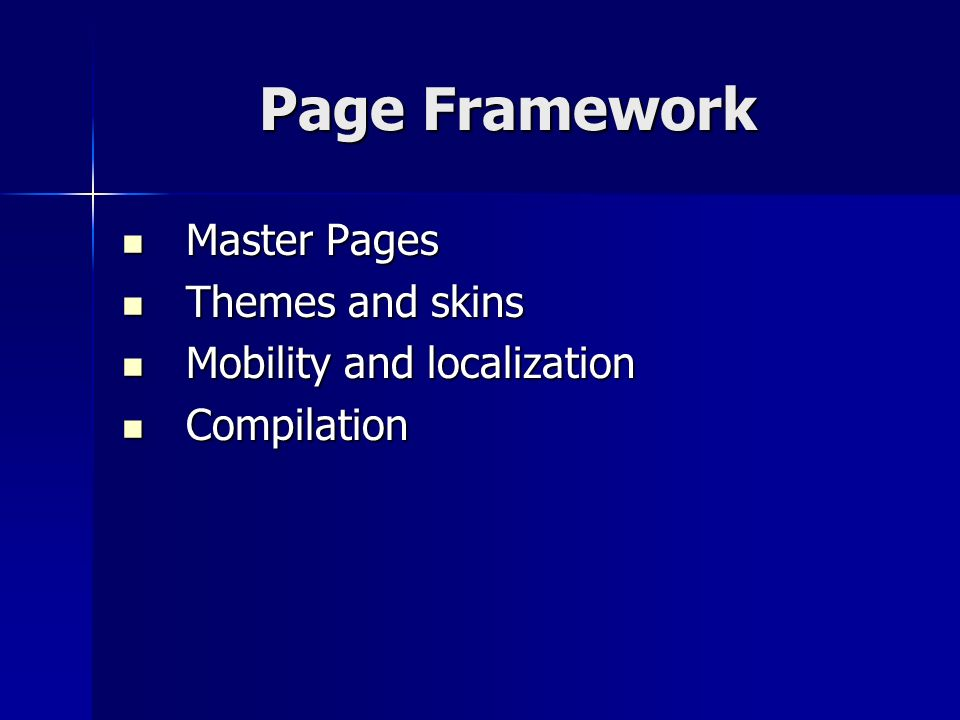 Page Framework Master Pages Master Pages Themes and skins Themes and skins Mobility and localization Mobility and localization Compilation Compilation