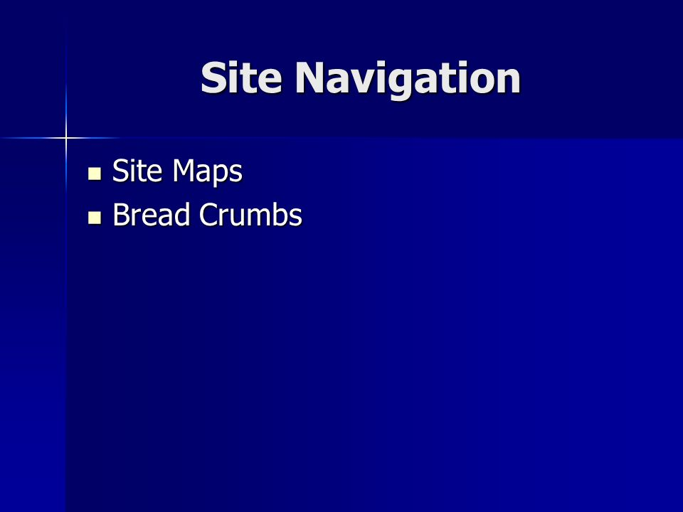 Site Navigation Site Maps Site Maps Bread Crumbs Bread Crumbs