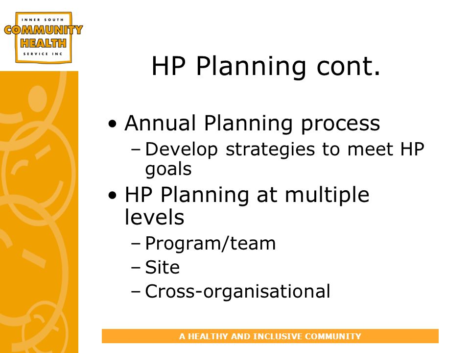 A HEALTHY AND INCLUSIVE COMMUNITY HP Planning cont.