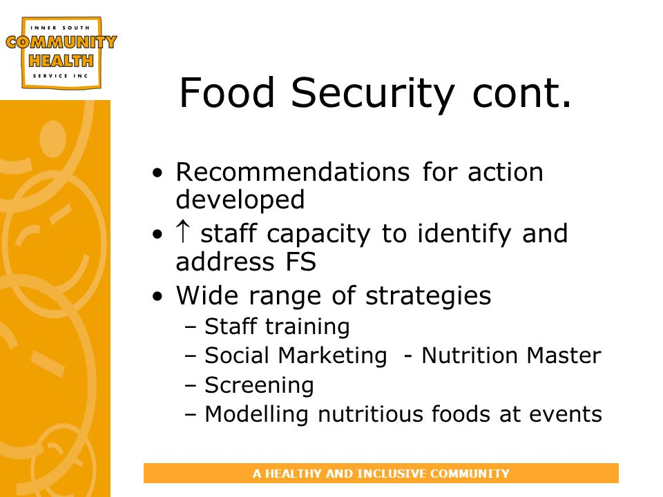 A HEALTHY AND INCLUSIVE COMMUNITY Food Security cont.