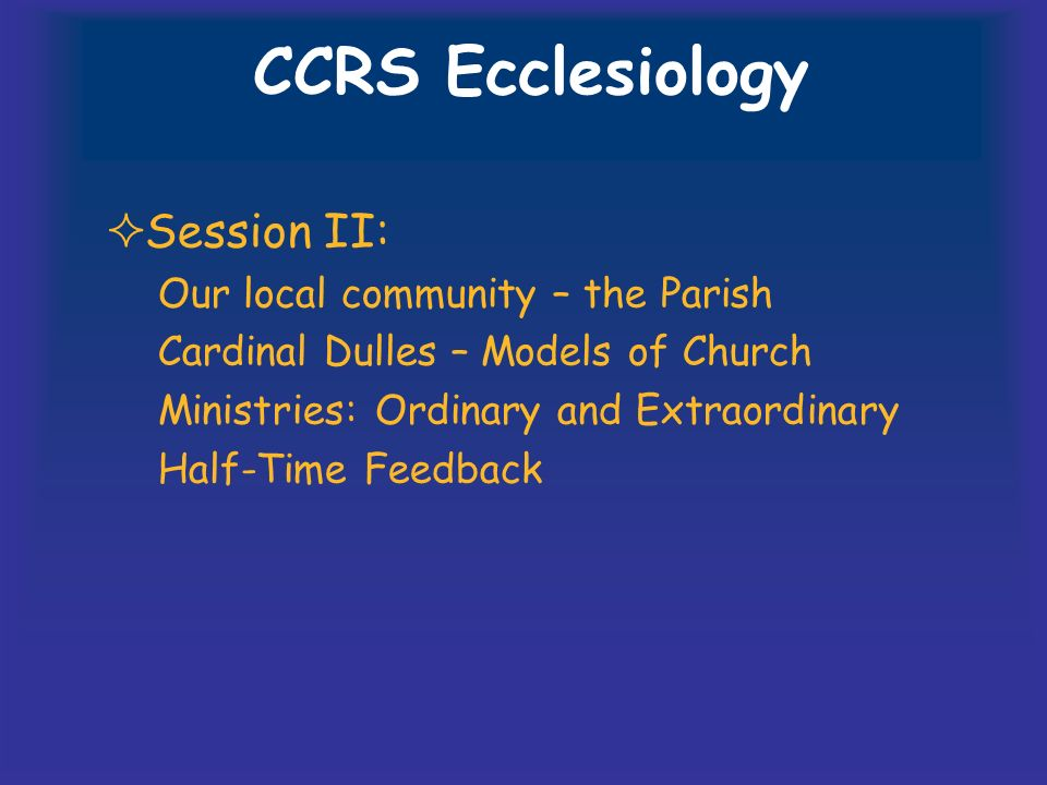 CCRS Ecclesiology Session II: Our local community – the Parish Cardinal Dulles – Models of Church Ministries: Ordinary and Extraordinary Half-Time Feedback