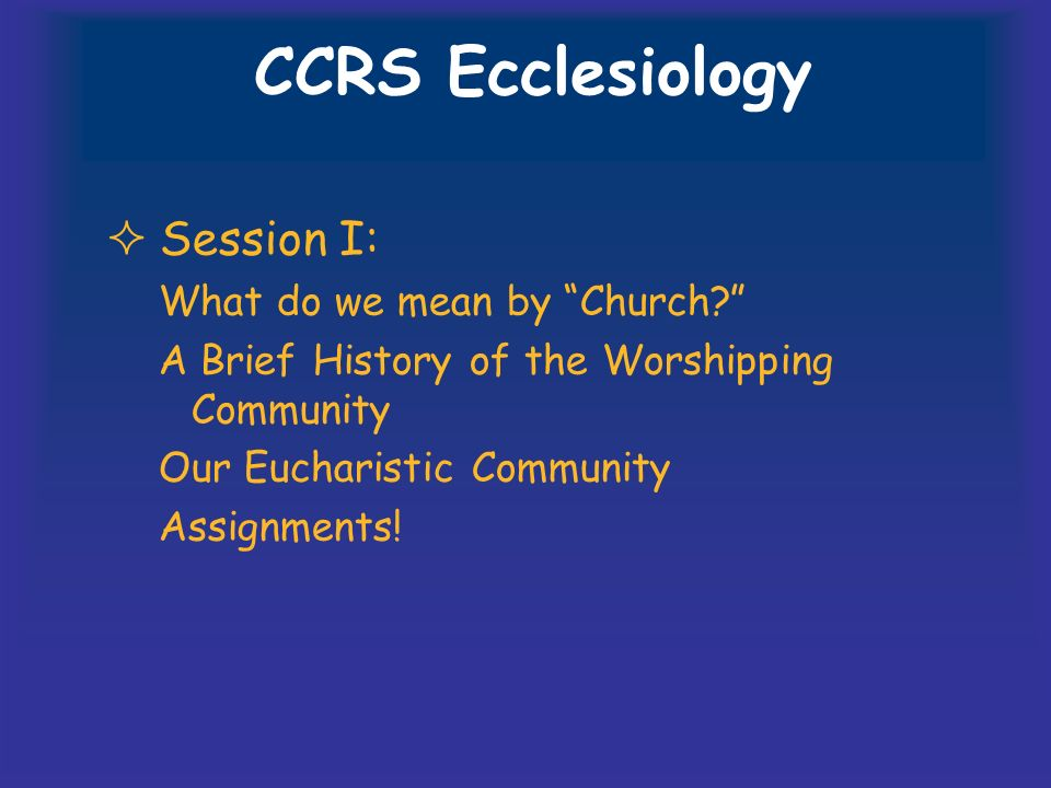 CCRS Ecclesiology Session I: What do we mean by Church.