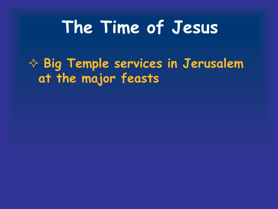 The Time of Jesus Big Temple services in Jerusalem at the major feasts