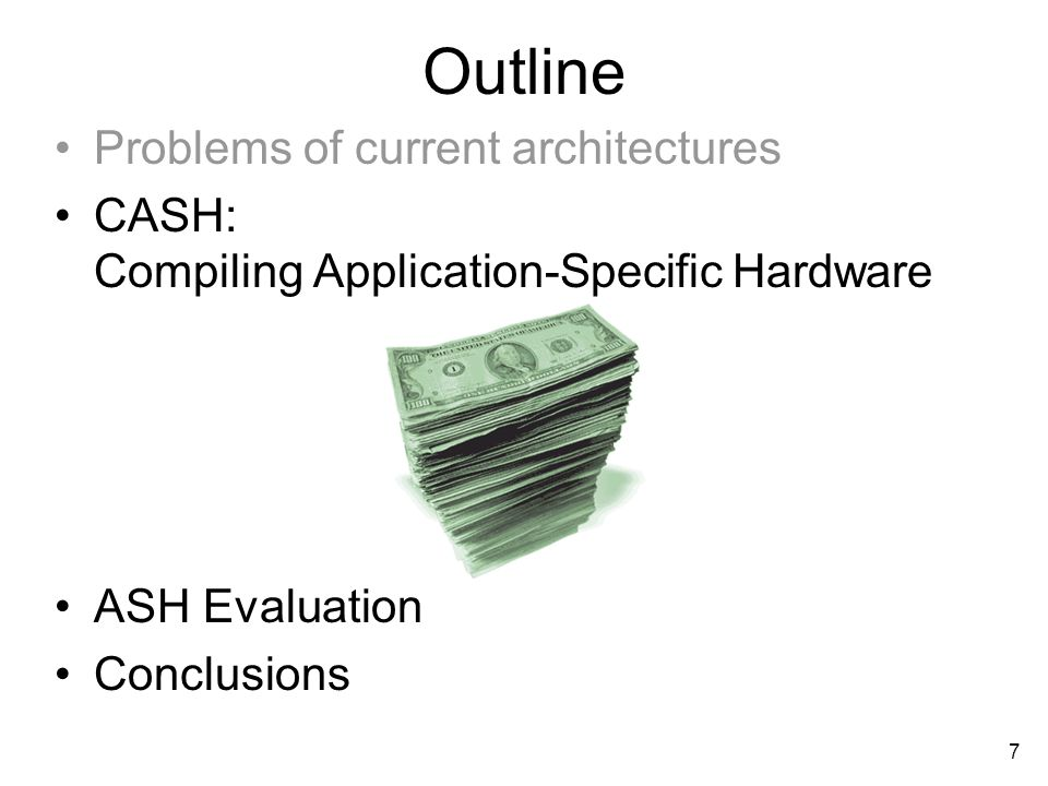 7 Outline Problems of current architectures CASH: Compiling Application-Specific Hardware ASH Evaluation Conclusions