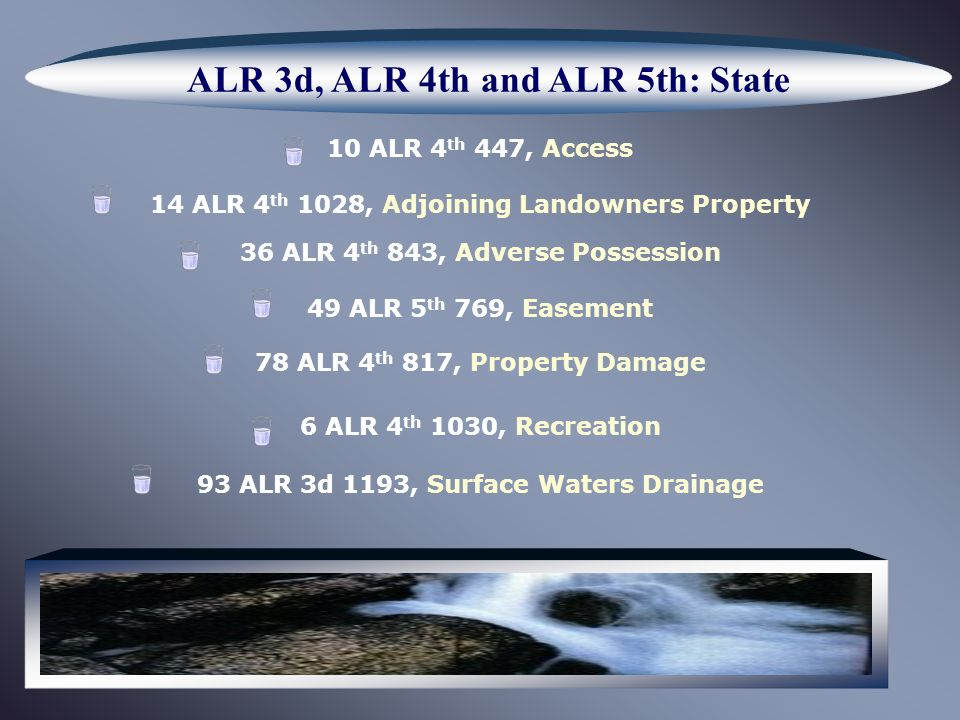 ALR 3d, ALR 4th and ALR 5th: State 10 ALR 4 th 447, Access 14 ALR 4 th 1028, Adjoining Landowners Property 36 ALR 4 th 843, Adverse Possession 49 ALR 5 th 769, Easement 78 ALR 4 th 817, Property Damage 6 ALR 4 th 1030, Recreation 93 ALR 3d 1193, Surface Waters Drainage