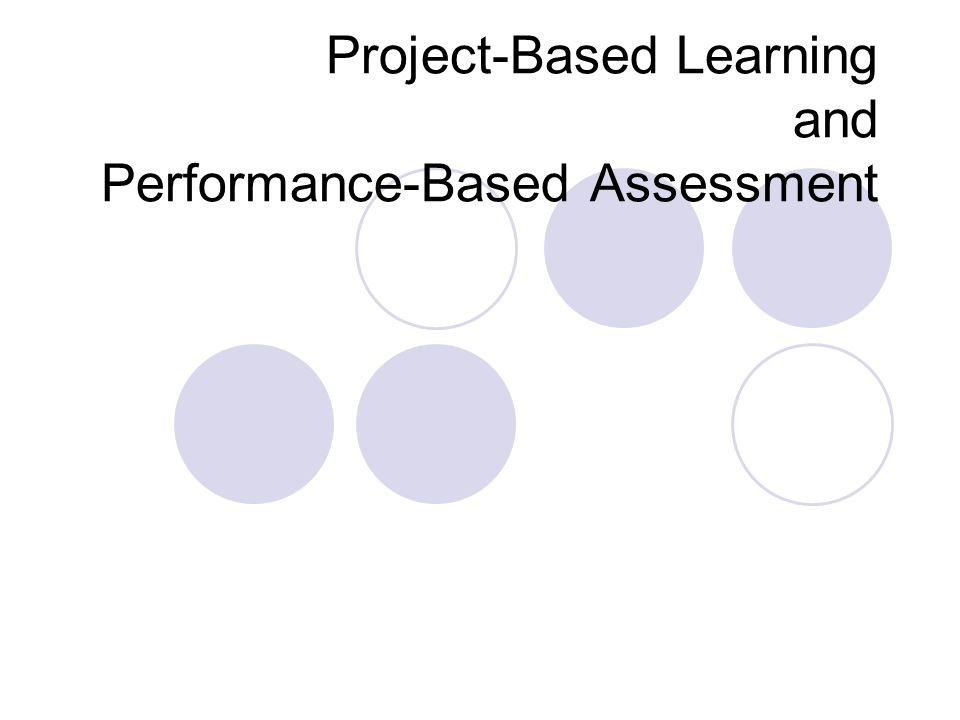 Project-Based Learning and Performance-Based Assessment