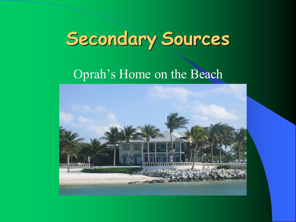 Secondary Sources Oprahs Home on the Beach