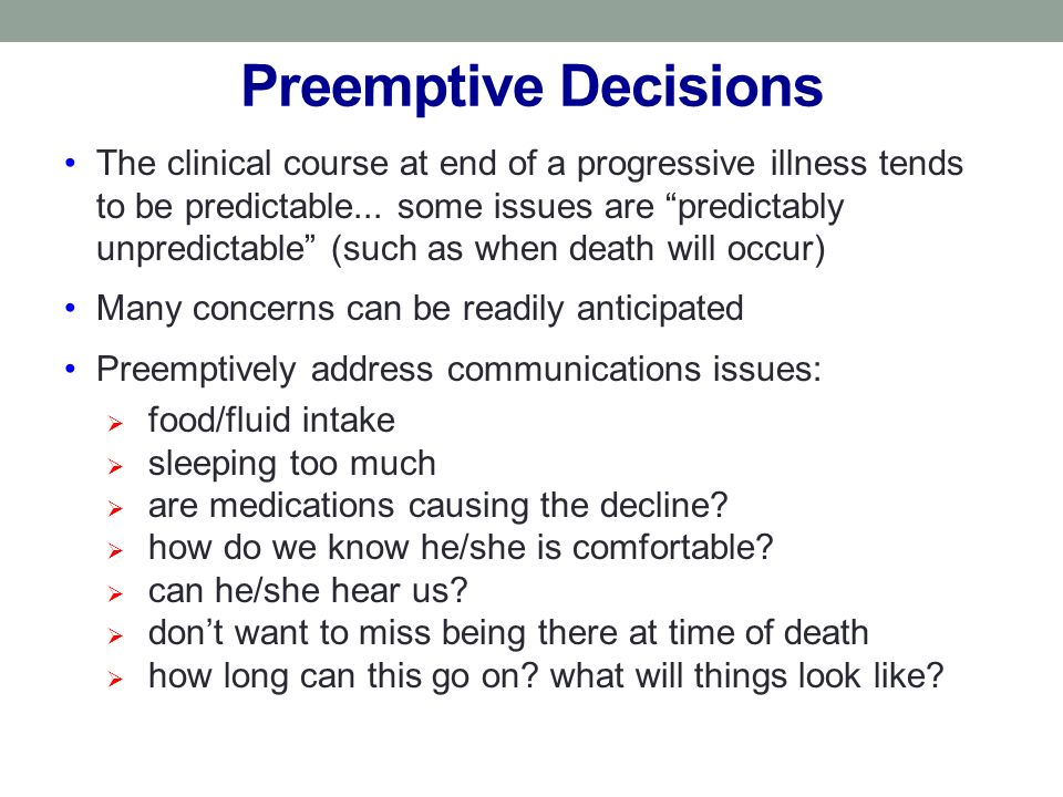 Preemptive Decisions The clinical course at end of a progressive illness tends to be predictable...