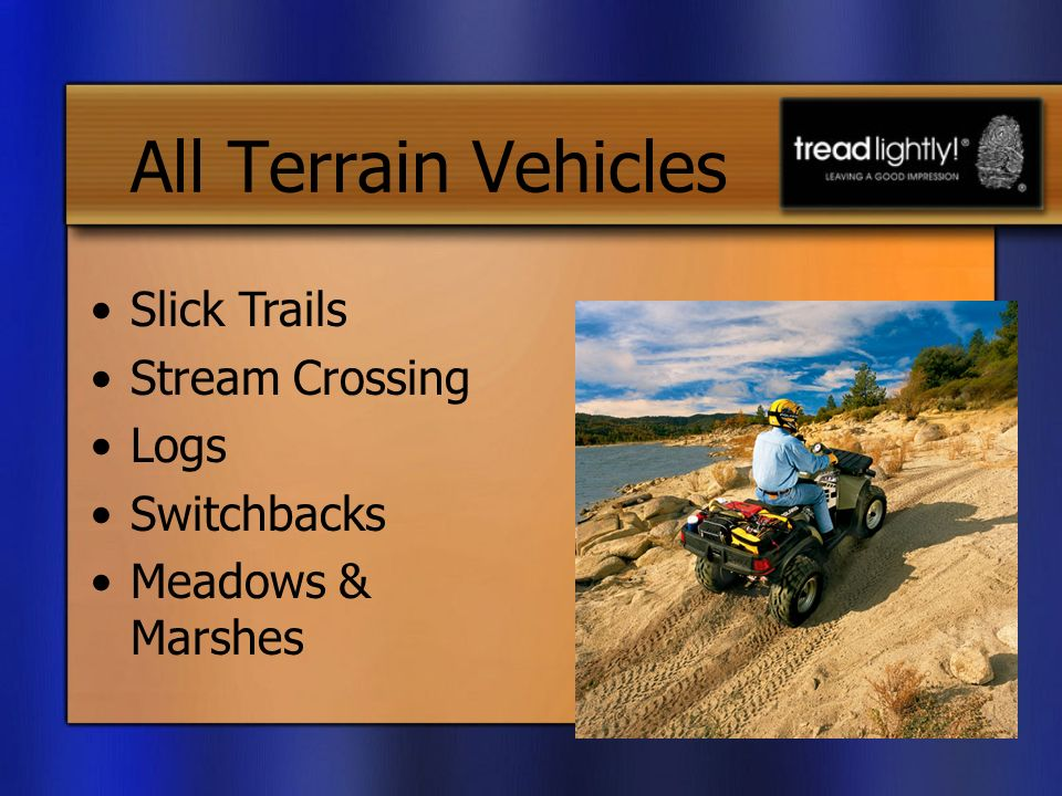 All Terrain Vehicles Slick Trails Stream Crossing Logs Switchbacks Meadows & Marshes