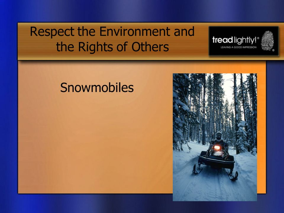 Respect the Environment and the Rights of Others Snowmobiles