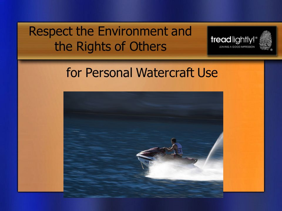 for Personal Watercraft Use Respect the Environment and the Rights of Others