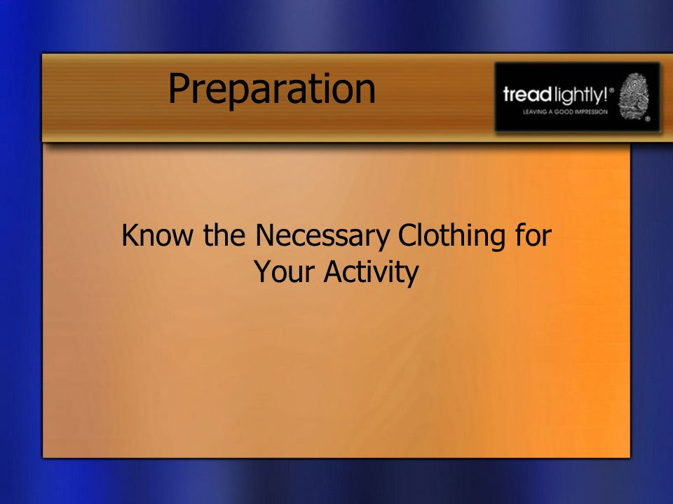 Preparation Know the Necessary Clothing for Your Activity