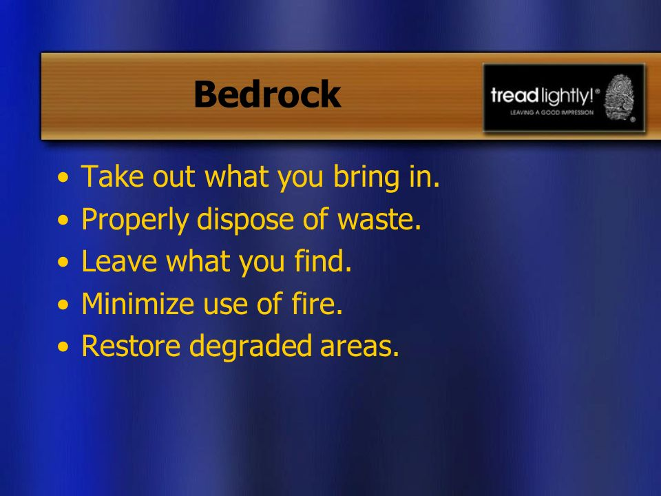 Bedrock Take out what you bring in. Properly dispose of waste.