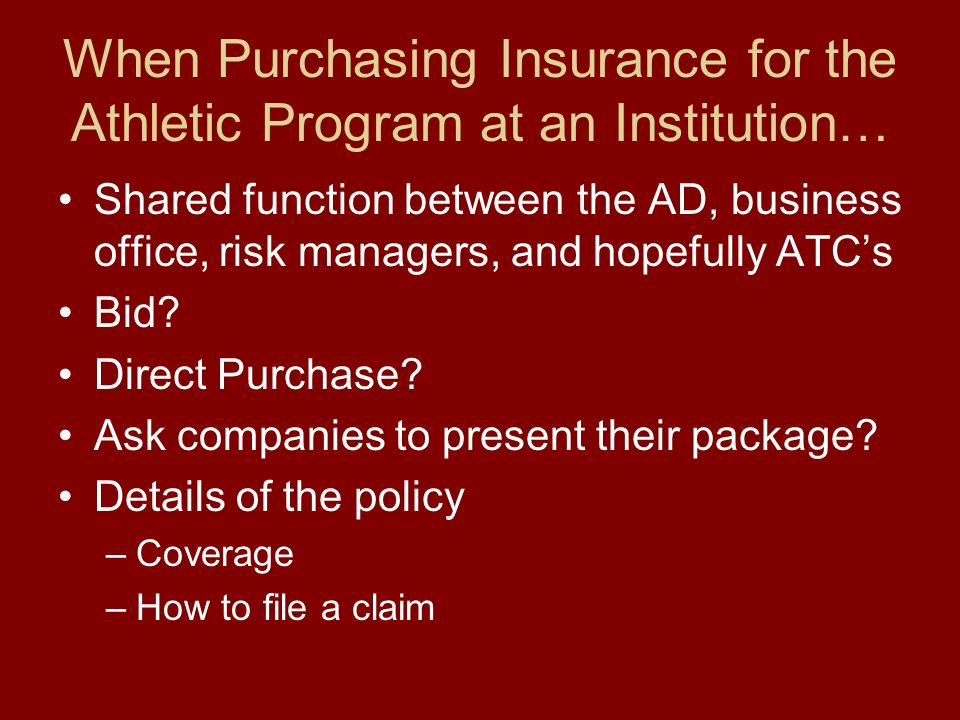 When Purchasing Insurance for the Athletic Program at an Institution… Shared function between the AD, business office, risk managers, and hopefully ATCs Bid.
