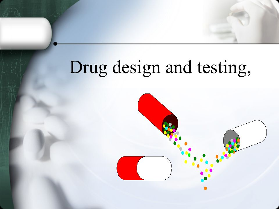 Drug design and testing,