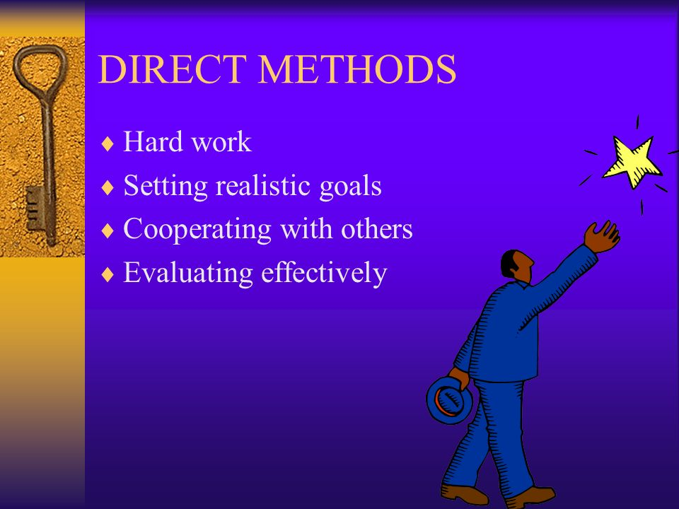 DIRECT METHODS Hard work Setting realistic goals Cooperating with others Evaluating effectively