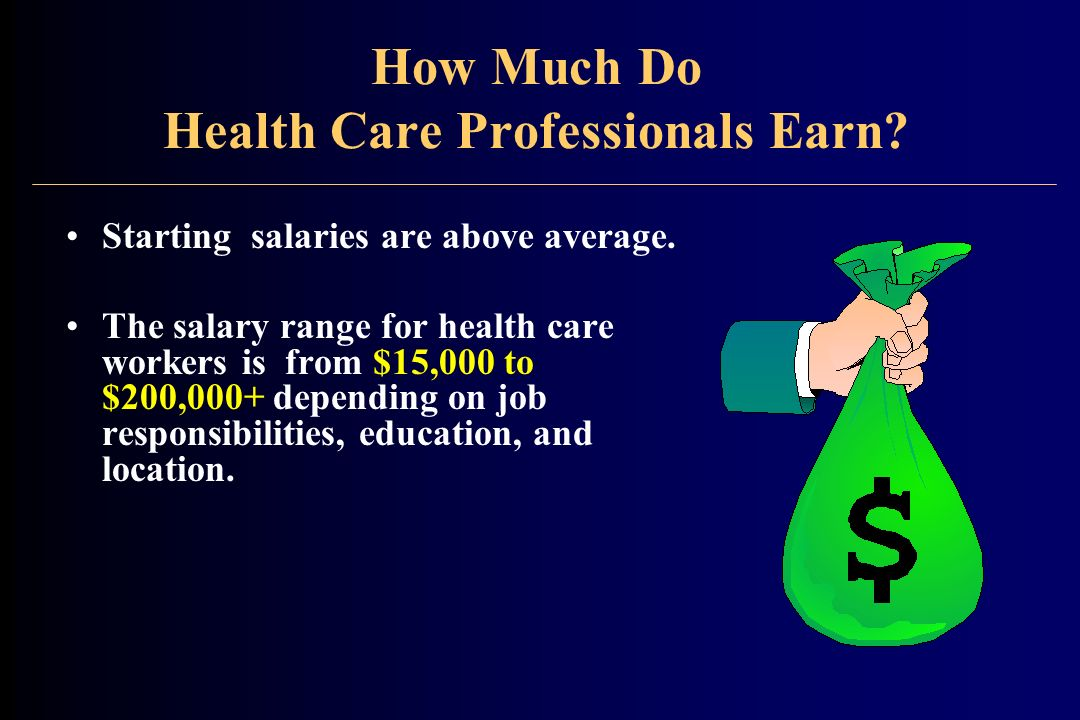 How Much Do Health Care Professionals Earn. Starting salaries are above average.