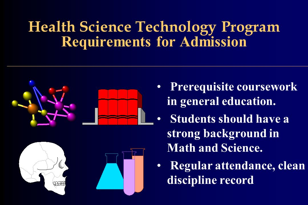 Health Science Technology Program Requirements for Admission Prerequisite coursework in general education.