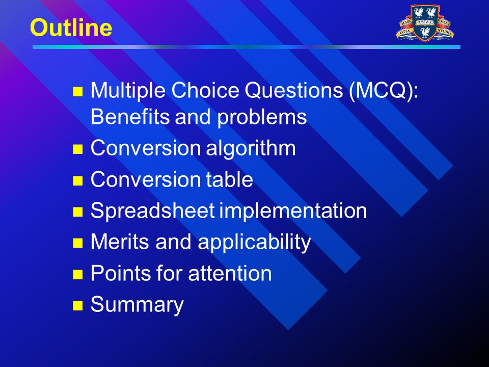 Outline Multiple Choice Questions (MCQ): Benefits and problems Conversion algorithm Conversion table Spreadsheet implementation Merits and applicability Points for attention Summary